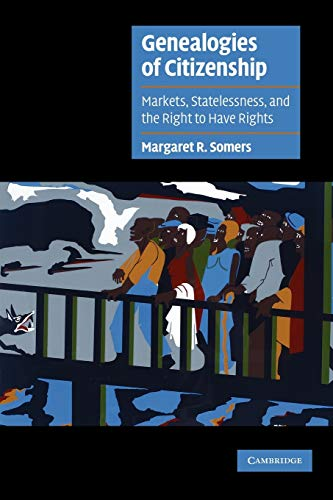Genealogies of Citizenship: Markets, Statelessness, and the Right to Have Rights: 0