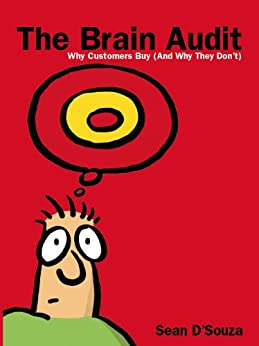 The Brain Audit: Why Customers Buy (And Why They Don't) by [Sean D'Souza]