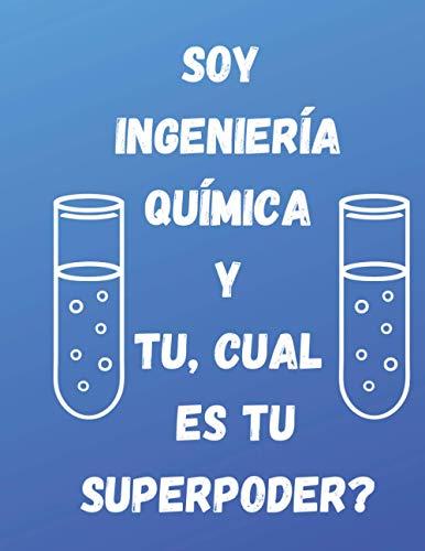 Soy ingeniero químico y tú, ¿cuál es tu superpoder?: Cuaderno rayado 120 páginas 8.5 x 11 pulgadas Edición en español