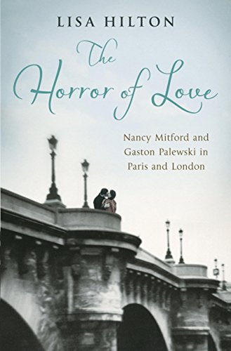 The Horror of Love: Nancy Mitford and Gaston Palewski in Paris and London (English Edition)