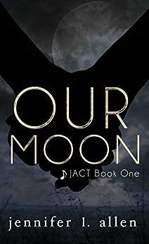 Our Moon (JACT 1) by [Jennifer L. Allen]