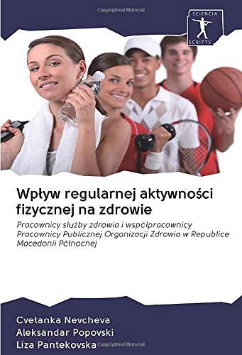 Wpływ regularnej aktywności fizycznej na zdrowie: Pracownicy służby zdrowia i współpracownicy Pracownicy Publicznej Organizacji Zdrowia w Republice Macedonii Północnej