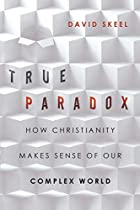 True Paradox: How Christianity Makes Sense of Our Complex World (Veritas Books)