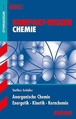 STARK Kompakt-Wissen Gymnasium - Chemie - Anorganische Chemie, Energetik, Kinetik, Kernchemie