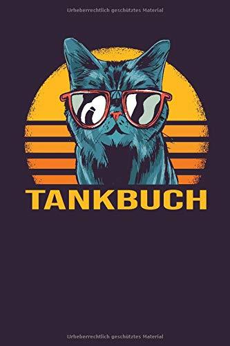 TANKBUCH: Behalten Sie den Spritverbrauch im Blick / Tankheft zur Dokumentation über 750 Tankvorgänge / klar strukturiert für eine bessere Übersicht / Design : Katze Sonne Brille Katzenfreund