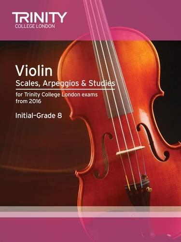 Trinity College London: Violin Scales, Arpeggios & Studies Initial-Grade 8...