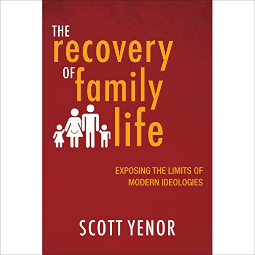 The Recovery of Family Life Audiobook By Scott Yenor cover art
