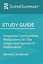 Study Guide: Imagined Communities: Reflections On The Origin And Spread Of Nationalism by Benedict Anderson (SuperSummary)