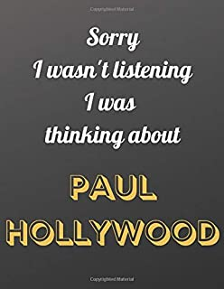 Sorry I wasn't listening I was thinking about Paul Hollywood: Notebook/notebook/diary/journal perfect gift for all Paul Ho...