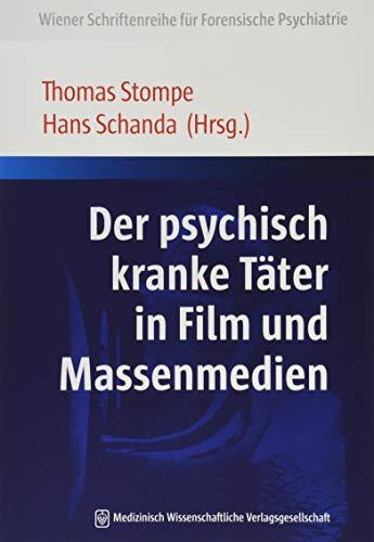 Der psychisch kranke Täter in Film und Massenmedien (Wiener Schriftenreihe für Forensische Psychiatrie)