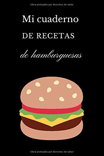 Mi cuaderno de recetas de hamburguesas: libro de recetas de hamburguesas para rellenar   cuaderno de recetas   libro de recetas de hamburguesas y patatas fritas