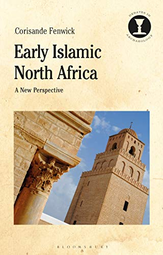Early Islamic North Africa: A New Perspective (Debates in Archaeology)