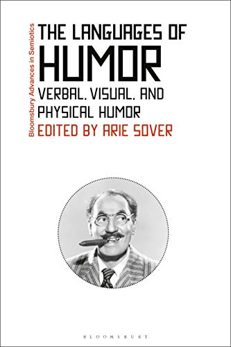 The Languages of Humor: Verbal, Visual, and Physical Humor (Bloomsbury Advances in Semiotics)