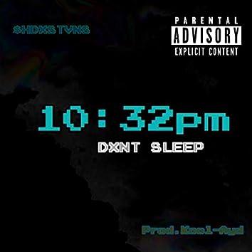 10:32pm Dxnt Sleep