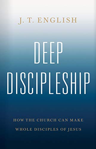 Deep Discipleship: How the Church Can Make Whole Disciples of Jesus (English Edition)