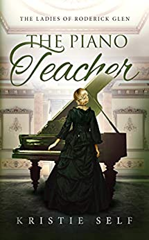 The Piano Teacher (The Ladies of Roderick Glen Book 1) by [Kristie Self]