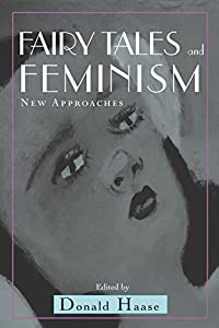 Fairy Tales and Feminism: New Approaches (Series in Fairy-Tale Studies)