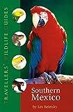 Southern Mexico (Traveller's Wildlife Guides): The Cancun Region, Yucatan Peninsula, Oaxaca, Chiapas, and Tabasco