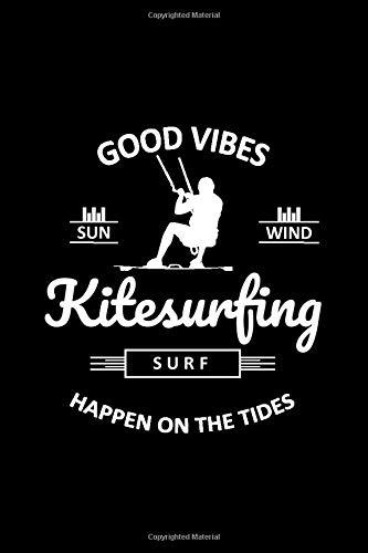 Good Vibes Happen on The Tides Sun Wind Surf Kitesurfing: Kiteboarding Kitesurfer Gift Blank Lined Journal Notebook Diary