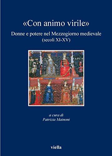 «Con animo virile»: Donne e potere nel Mezzogiorno medievale (secoli XI-XV) (I libri di Viella Vol. 104)