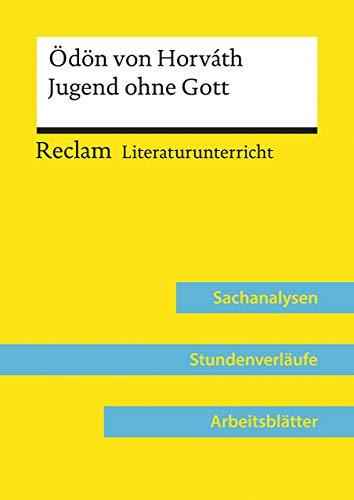 Ödön von Horváth: Jugend ohne Gott (Lehrerband): Reclam Literaturunterricht: Sachanalysen, Stundenverläufe, Arbeitsblätter