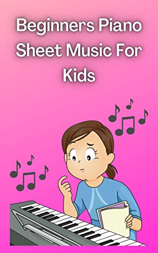 Beginners Piano Sheet Music For Kids: Easy keyboard and Piano Music Songs/Rhymes Sheets For KIDS (Piano Music Sheets Lovers Book 1) (English Edition)
