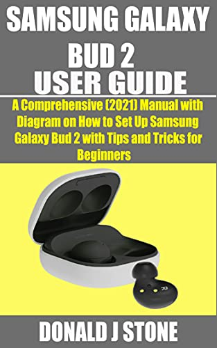 SAMSUNG GALAXY BUD 2 USER GUIDE: A Comprehensive (2021) Manual with Diagram on How to Set Up Samsung Galaxy Bud 2 with Tips and Tricks for Beginners (English Edition)