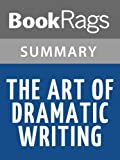 Summary & Study Guide The Art of Dramatic Writing by Lajos Egri