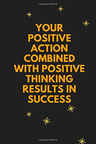 Your positive action combined with positive thinking results in success: A Self-Exploration & Gratitude Notebook to Write In for Men - Women, ... Notebook, Inspirational Journals to Write In
