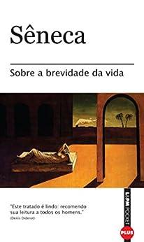 Sobre a brevidade da vida por [Sêneca, Lúcia Sá Rebello, Ellen Itanajara Neves Vranas, Gabriel Nocchi Macedo]
