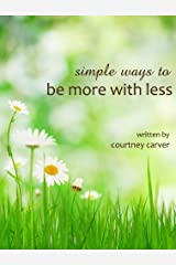 Simple Ways to Be More with Less Kindle Edition