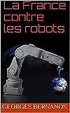 La France contre les robots - Format Kindle - 0,99 €