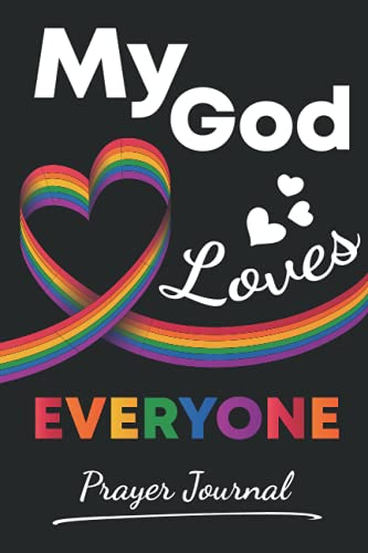 MY GOD LOVES EVERYONE: Guided Prayer Journal Notebook For LGBTQ+ Black And White, Lesbian, Gay, Tran
