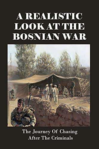 A Realistic Look At The Bosnian War: The Journey Of Chasing After The Criminals: Books On History Of Espionage (English Edition)