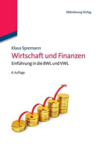 Klaus Spremann Wirtschaft und Finanzen Einführung in die BWL und VWL: Einführung in die BWL und VWL (IMF: International Management and Finance)