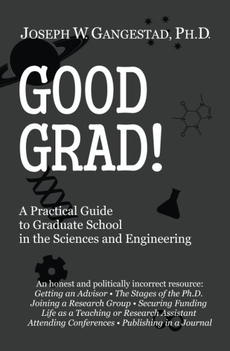Good Grad A Practical Guide To Graduate School In The Sciences Engineering