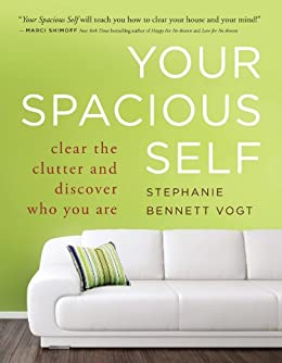 Your Spacious Self: Clear the Clutter and Discover Who You Are by [Stephanie Bennett Vogt]