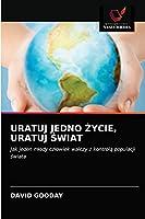 Uratuj Jedno Życie, Uratuj Świat