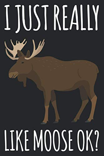 I Just Really Like Moose OK: Blank Lined Journal - College Ruled Notebook - Gift For Elk Moose Lovers.
