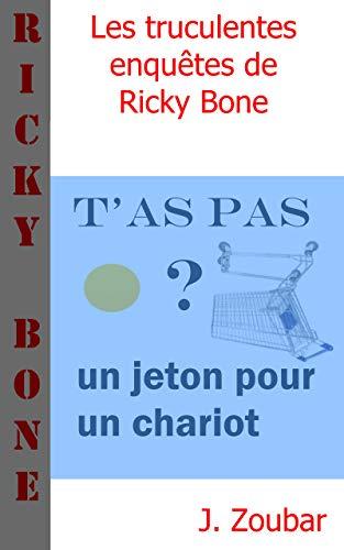 T'as pas un jeton pour le chariot ? (Les truculentes enquêtes de Ricky Bone t. 4) (French Edition)