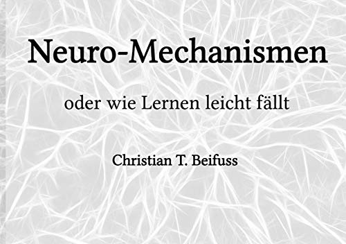 Neuro-Mechanismen: oder wie Lernen leicht fällt