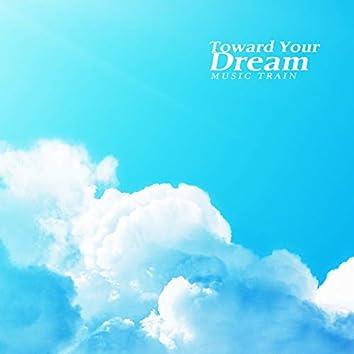 Toward Your Dream