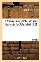 Oeuvres Complètes de Saint François de Sales. Partie 2