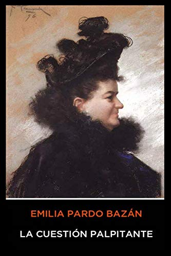 Emilia Pardo Bazán - La Cuestión Palpitante