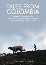 Tales from Colombia: The Deeds and Misdeeds of 41 Peace Corps Volunteers Who Answered President Kennedy's Call to Serve