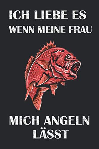 Ich liebe es wenn meine Frau mich Angeln lässt: Fliegenfischen Notizbuch Angler - Tolles liniertes Angler Notizbuch - 120 linierte Seiten um, Ideen ... | ca. DINA5 | Geschenk für Barsch Angler