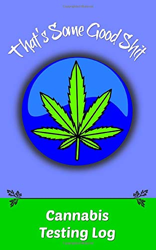 That's Some Good Shit, Cannabis Testing Log: Pocket Size, Track & Rate Cannabis Marijuana Strains & Effects. Includes Extra Pages to Write All Your Cool Ideas