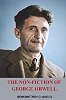 The Non-Fiction of George Orwell: Down and Out in Paris and London, The Road to Wigan Pier, Homage to Catalonia