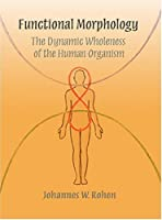 Functional Morphology: The Dynamic Wholeness of the Human Organism