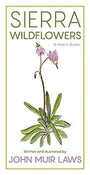 Sierra Wildflowers: A Hiker's Guide by [John Muir Laws]